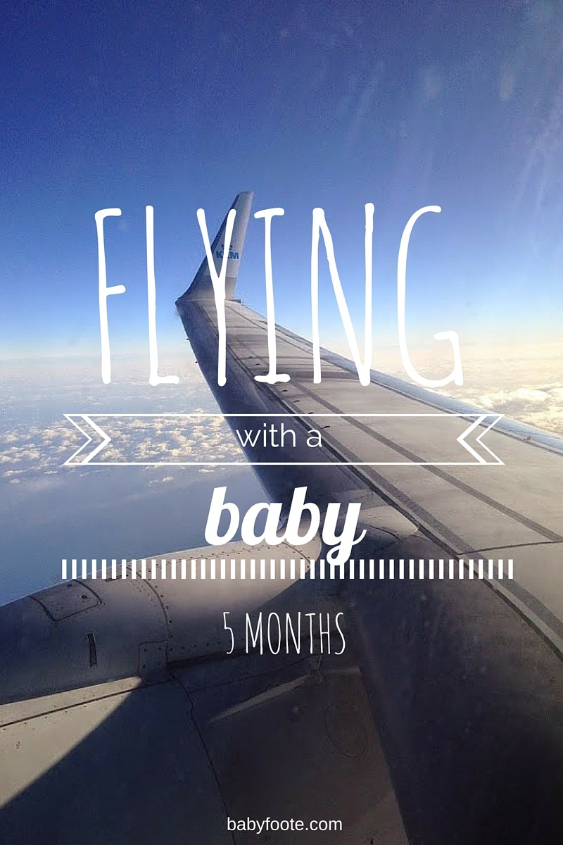 flying with a baby needn't be scary! I share my tips for surviving a flight with a five month old -- babyfoote.com