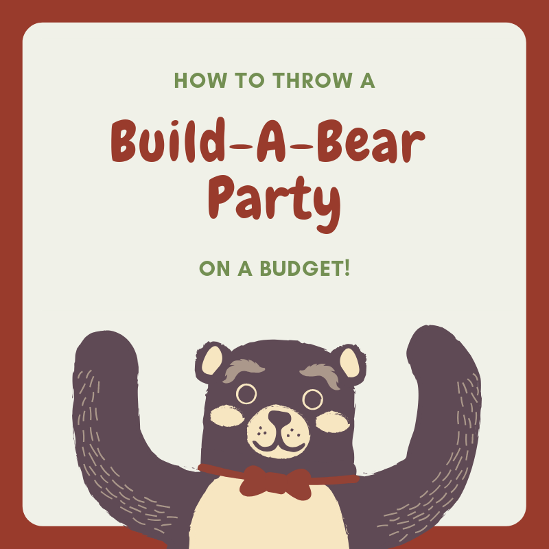 how to throw a genuine build a bear party on a budget